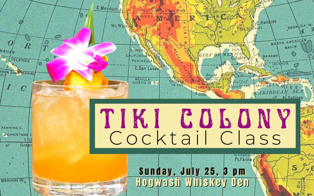 TIKI COLONY Cocktail Class with Hogwash Whiskey Den